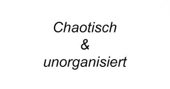 chaotisch-unorganisiert